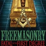 FREEMASONRY FATAL IN THE FIRST DEGREE